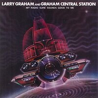 My Radio Sure Sounds Good To Me / Larry Graham & Graham Central Station