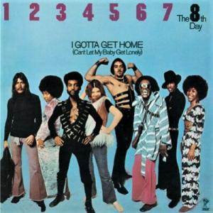 I Gotta Get Home (Can't Let My Baby Get Lonely) / The 8th Day