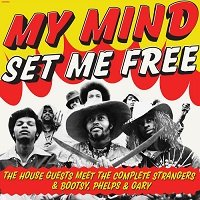 My Mind Set Me Free / The House Guests meet The Complete Strangers & Bootsy, Phelps & Gary