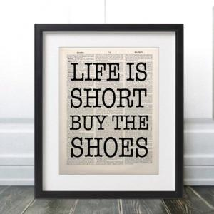 LIFE IS SHORT, BUY THE SHOES。