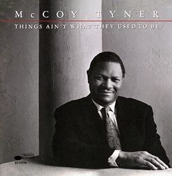 Things Ain't What They Used To Be/McCoy Tyner