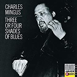 Three or Four Shades Of Blues/Charles Mingus