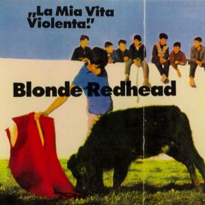 BLONDE REDHEAD / LA MIA VITA VIOLENTA (1995)