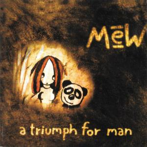 MEW / A TRIUMPH FOR MAN (1997)