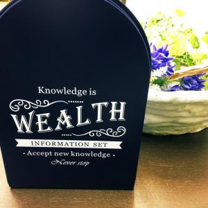 「Knowledge is wealth 」