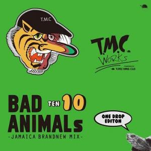BAD ANIMALS 10 JAMAICA BRAND NEW MIX -ONE DROP EDITION- / TURTLE MAN's CLUB