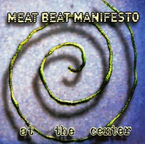 Meat beat manifesto - At the center [ 2005 , US ]