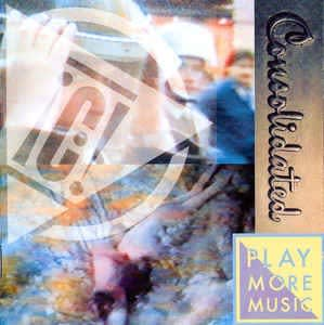 Consolidated - Play More Music [ 1992 , US ]