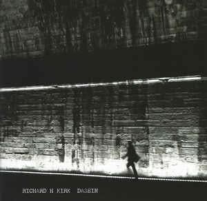 Richard H Kirk - Dasein [ 2017 , UK ]