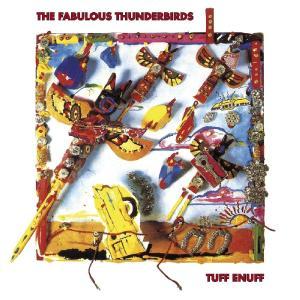 The Fabulous Thunderbirds / Tuff Enuff