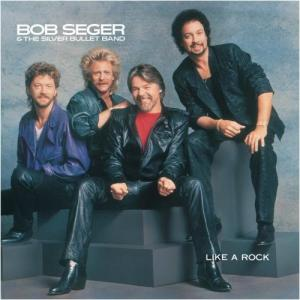 Bob Seger & The Silver Bullet Band / Like A Rock