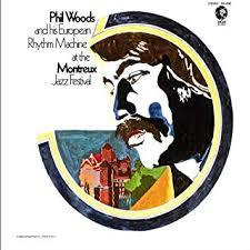 JAZZ一人一枚 PHIL WOODS/PHIL WOODS AND HIS EUROPEAN RHYTHM MACHINE AT THE MONTREUX JAZZ FESTIVAL