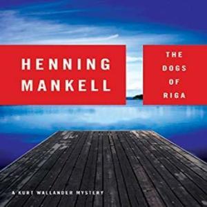 The Dogs of Riga ーKurt Wallander Mystery By Henning Mankell