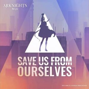Arknights Save Us From Us Ourselves Official Soundtrack