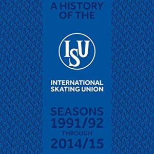 Kindle版 A History of the International Skating Union: Seasons 1991/92 through 2014/15 (English Edition)