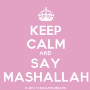 Keep calm and say Mashallah!