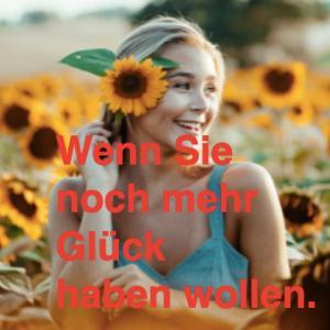 ドイツ語でWenn Sie noch mehr Glück haben wollen.