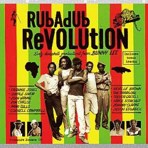 Various「Rubadub Revolution: Early Dancehall Productions From Bunny Lee」