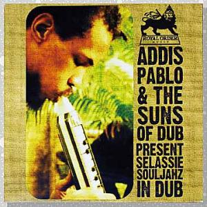 Addis Pablo & The Suns Of Dub「Present Selassie Souljahz In Dub」