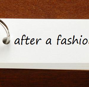after a fashion (一応は、曲がりなりにも、どうにかこうにか、まあまあ)