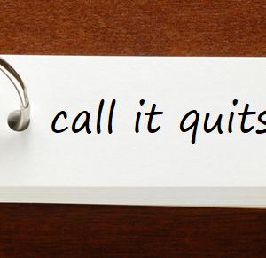 call it quits (やめる、終わりにする、切り上げる) の例文