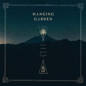 Into That Good Night / Hanging Garden