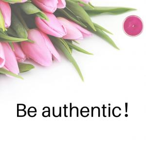 Be authentic!