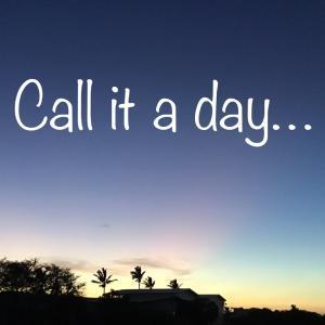 金曜日に英語で一言 ~♡~08.27『Call it a day』