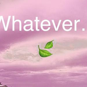 金曜日に英語で一言 ~♡~09.10『Whatever..』