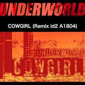 Underworld「Cowgirl (Remix ID2 A1804)」