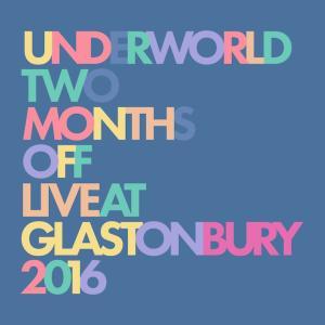 Underworld「Two Months off (Live at Glastonbury)」