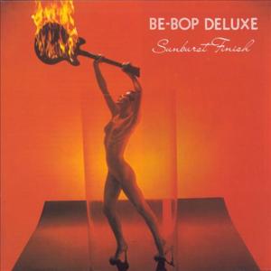 Be-Bop Deluxe - Sunburst Finish:炎の世界 -